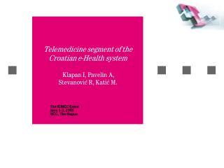 Telemedicine segment of the Croatian e-Health system  Klapan I, Pavelin A,  Stevanović R, Katić M.