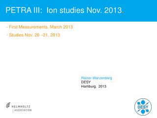 PETRA III:  Ion studies Nov. 2013 .