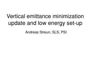 Vertical emittance minimization update and low energy set-up