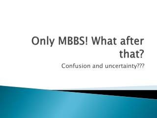 Only MBBS! What after that?