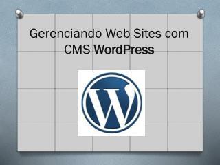 Gerenciando Web Sites com CMS  WordPress