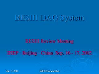 BESIII DAQ System BESIII Review Meeting IHEP � Beijing � China  Sep. 16 - 17, 2002