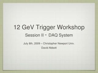 12 GeV Trigger Workshop Session II  -  DAQ System