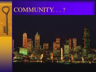 COMMUNITY. . .  ?