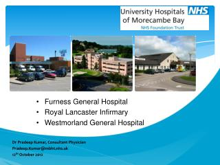 Furness General Hospital Royal Lancaster Infirmary Westmorland General Hospital
