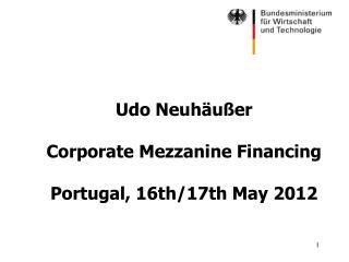 Udo Neuhäußer Corporate Mezzanine Financing Portugal, 16th/17th May 2012
