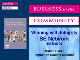 Winning with Integrity SE Network  5th Dec 00 Mallen Baker Impact on Society Director