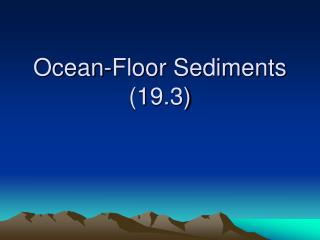 Ocean-Floor Sediments 19.3