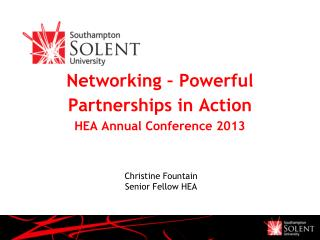 Networking – Powerful Partnerships in Action HEA Annual Conference 2013
