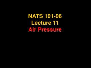 NATS 101-06 Lecture 11 Air Pressure
