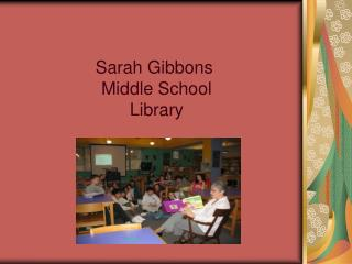 Sarah Gibbons  Middle School Library