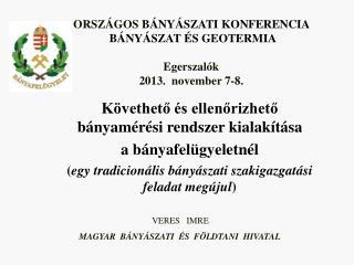 ORSZÁGOS  BÁNYÁSZATI KONFERENCIA   BÁNYÁSZAT ÉS GEOTERMIA Egerszalók 2013.  november 7-8.