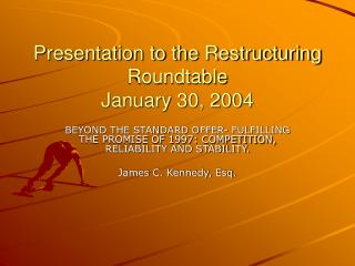 Presentation to the Restructuring Roundtable January 30, 2004