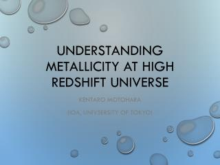 Understanding  Metallicity  at High Redshift Universe