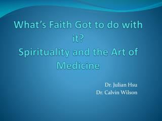 What's Faith Got to do with it? Spirituality and the Art of Medicine