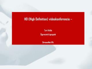 HD (High Definition) videokonferencia –  Turi Attila Ügyvezető igazgató StreamNet Kft.
