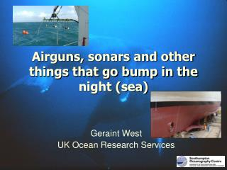 Airguns, sonars and other things that go bump in the night (sea)