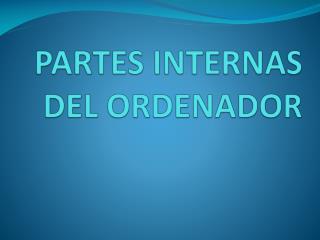 PARTES INTERNAS DEL ORDENADOR