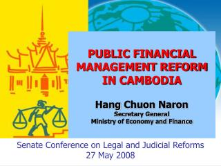 PUBLIC FINANCIAL MANAGEMENT REFORM IN CAMBODIA Hang  Chuon Naron Secretary General