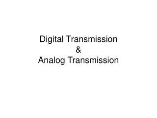 Digital Transmission & Analog Transmission