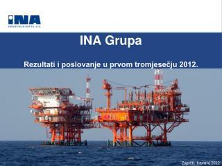 INA Grupa Rezultati i poslovanje u prvom tromjesečju 2012.
