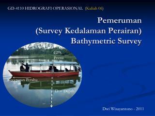 Pemeruman (Survey  Kedalaman Perairan )  Bathymetric Survey