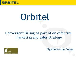 Convergent Billing as part of an effective marketing and sales strategy Olga Botero de Duque