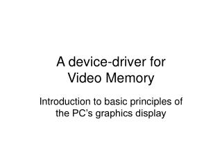 A device-driver for  Video Memory