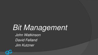 Bit Management John Watkinson David Felland Jim Kutzner