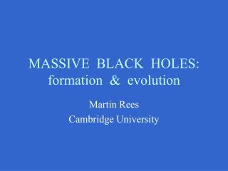 MASSIVE  BLACK  HOLES: formation  &  evolution
