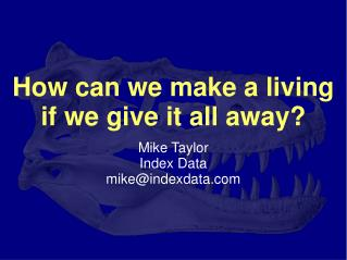 How can we make a living if we give it all away? Mike Taylor Index Data mike@indexdata
