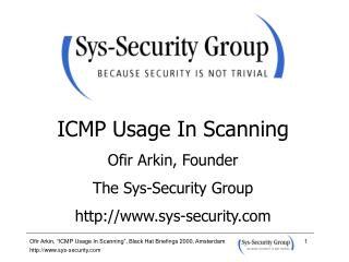 ICMP Usage In Scanning Ofir Arkin, Founder The Sys-Security Group sys-security