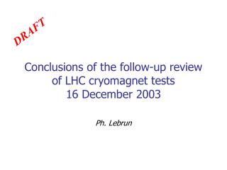 Conclusions of the follow-up review of LHC cryomagnet tests 16 December 2003