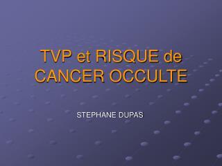 TVP et RISQUE de CANCER OCCULTE