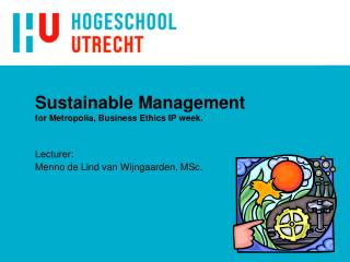 Sustainable Management for Metropolia, Business Ethics IP week.