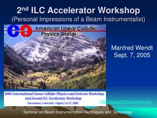 2 nd  ILC Accelerator Workshop (Personal Impressions of a Beam Instrumentalist)