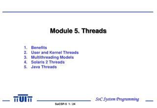 Module 5. Threads Benefits User and Kernel Threads Multithreading Models Solaris 2 Threads