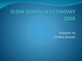 SLOW DOWN IN ECONOMY 2008