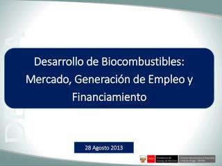 Desarrollo de Biocombustibles: Mercado, Generación de Empleo y Financiamiento