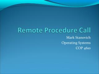 Mark Stanovich Operating Systems COP 4610