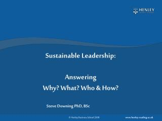 Sustainable Leadership: Answering Why? What? Who & How?
