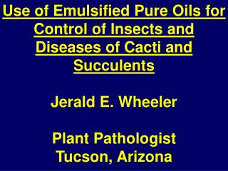 Use of Emulsified Pure Oils for Control of Insects and Diseases of Cacti and Succulents  Jerald E. Wheeler   Plant Patho