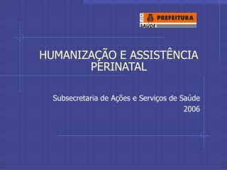 HUMANIZA��O E ASSIST�NCIA PERINATAL
