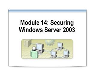 Module 14: Securing Windows Server 2003