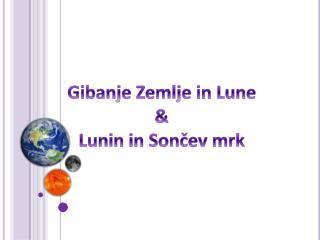 Gibanje Zemlje in Lune  Lunin in Soncev mrk