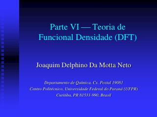 Parte VI    Teoria de Funcional Densidade (DFT)