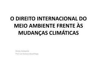 O DIREITO INTERNACIONAL DO MEIO AMBIENTE FRENTE ÀS MUDANÇAS CLIMÁTICAS