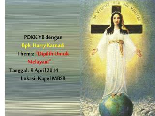 "PDKK YB dengan  Bpk. Harry Karnadi Thema:  ""Dipilih Untuk Melayani"" Tanggal:  9 April 2014"