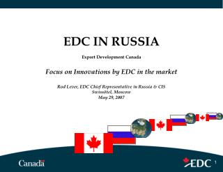 EDC IN RUSSIA Export Development Canada Focus on Innovations by EDC in the market