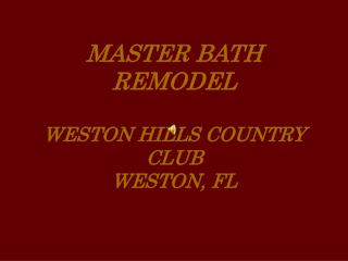 MASTER BATH REMODEL WESTON HILLS COUNTRY CLUB WESTON, FL